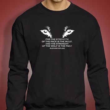 Wolfpack For The Strength Of The Pack Is The Wolf And The Strength Of The Wolf Is The Pack Kipling Quote Men'S Sweatshirt