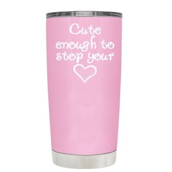 Cute Enough to Stop on Pretty Pink 20 oz Tumbler Cup