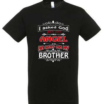 I asked god for an angel he sent me my brother, T-shirt, gift ideas, gift for mom, women t-shirt,mothers day gift,mom t shirt,gift for women