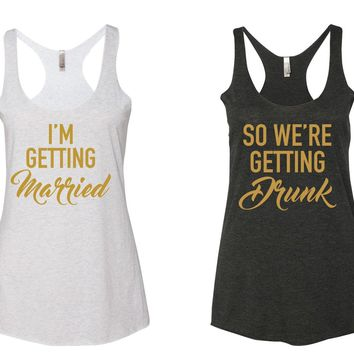 "BACHELORETTE Party Tank Top ""I'm Getting Married"" & ""So We're Getting Drunk"" Racerback Tank Top-Heather White and Vintage Black w/ Gold"