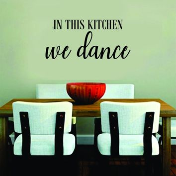 In This Kitchen We Dance Quote Wall Decal Sticker Bedroom Room Art Vinyl Inspirational Funny Family Cook