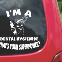 I'm a DENTAL HYGIENIST What's Your Superpower? Sticker Decal 20 Colors To Choose From.
