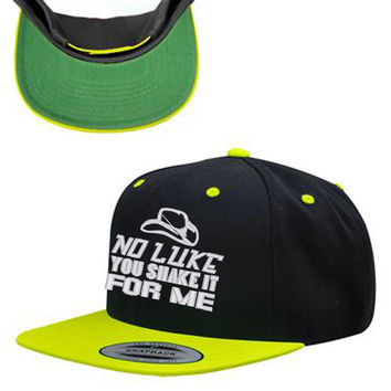 No Luke You Shake It For Me Snapback Hat