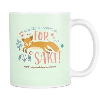 """They're Poisoning Us For Fox Sake!"" 11oz. Mug"