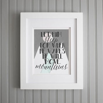 LET HIM SLEEP for when he wakes he will move mountains, baby boys quotes - nursery wall decor, baby boy room wall art, baby boy shower art