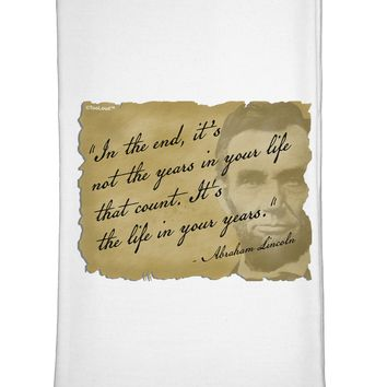The Life In Your Years Lincoln Flour Sack Dish Towel by TooLoud