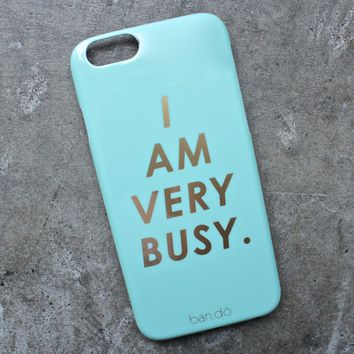 i am very busy - iphone 6 case