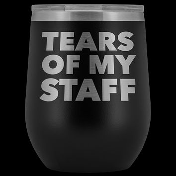 Tears of My Staff Wine Tumbler Funny Boss Mug Gifts for Boss Appreciation Day Director Stemless Insulated Cup BPA Free 12oz