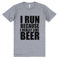 I Run Because I Really Like Beer Funny Tee Shirt