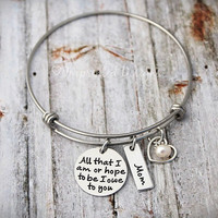 Personalized Bracelet - Gift For Mom - All That I Am Or Hope To Be I Owe To You Mom - Bangle - Mother Of the Bride - Wedding - Mother's Day