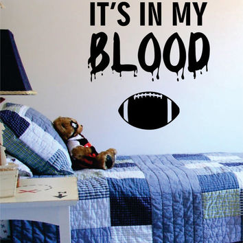 Its In My Blood Football Sports Decal Sticker Wall Vinyl
