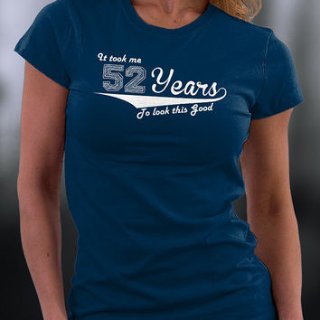 Birthday T Shirt, Custom Birthday Tshirt, Pick Your Age Birthday Shirt, It Took 52 Years To Look This Good T Shirt