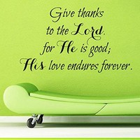 Wall Decals Vinyl Decal Sticker Children Kids Nursery Baby Room Interior Design Home Decor God Verses Quotes Psalm Give Thanks to the Lord for He Is Good His Love Endures Forever Kg858