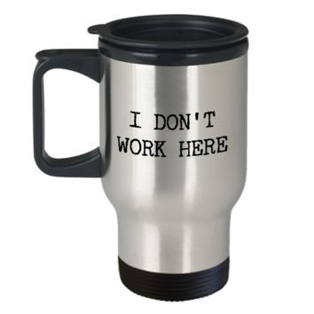 Funny Coworker Mug Gifts - I Don't Work Here Stainless Steel Insulated Travel Coffee Cup with Lid