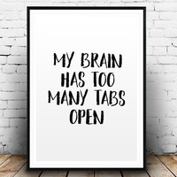 Funny Typography Poster My Brain Has Too Many Tabs Open Printable Quote Office Wall Decor Quote Art Print Funny Wall Art Typography Wall Art