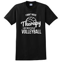 I don't need therapy I just need to play volleyball  team player birthday T Shirt