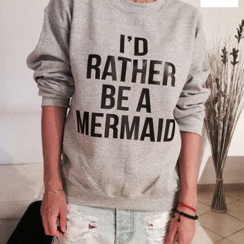 I'd rather be a mermaid sweatshirt gray crewneck fangirls jumper funny saying fashion