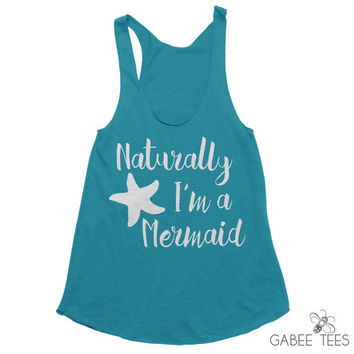 Naturally I'm a Mermaid (Evergreen & White) - Tank | Funny Shirt | Vacation Tee | Beach Cover Up | Always Be A Mermaid | Starfish