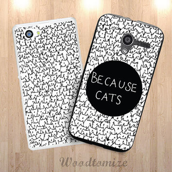 Because Cats phone case for Sony Xperia z, z1, z1s, z2, z3, z3 compact, Moto G, Moto G2, Moto x, Moto x2, Moto E, cute cat phone cover (i39)