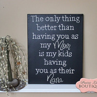 The only thing better, Having you for a MOM, Personalized Canvas, 11 x 14, Mothers Day, Step Mom, Grandma, Nana, God Parent