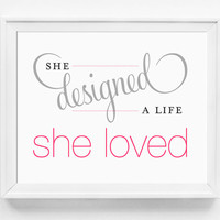 She Designed a Life She Loved, Motivational Art, Inspirational Print, Quote Print, Typography Print, Graduation Gift, Gift for Her, Wall Art