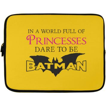 In A World Full Of Princesses Dare To Be Batman Laptop Sleeve - 13 inch