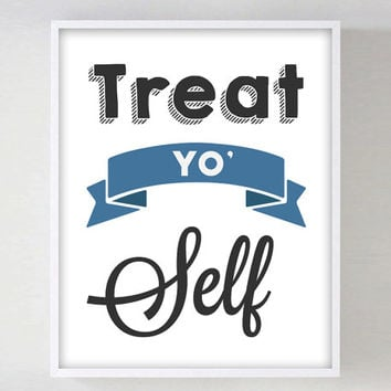 Parks and Recreation Treat Yo Self Treat Yourself Quote Funny Quote Print Inspirational Poster Print Typography Parks and Rec