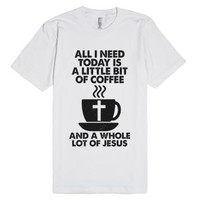 Little Bit Of Coffee Whole Lot Of Jesus-Unisex White T-Shirt