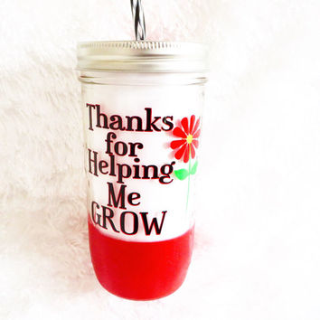 Thanks for helping me grow  * 24oz Mason jar Tumbler * Teacher Gift * Teacher Cup * Personalized cup * Glitter Dipped *