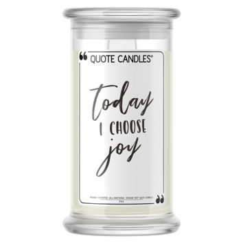 Today I Choose Joy | Quote Candle®