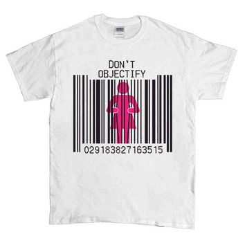 Don't Objectify -- Unisex T-Shirt