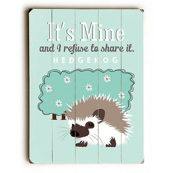It's Mine Hedgehog by Artist Ginger Oliphant Wood Sign