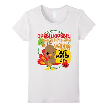Thanksgiving Pregnancy Shirt Gobble Waddle Due March 2018