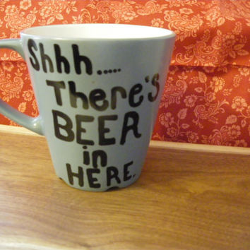 Coffee/Tea/Cup/Mug/Gift/Personalized/Custom/Upcycled/Repurposed/Funny/dish washer safe/Shhhhh.... There's beer in here