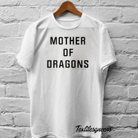 MOTHER OF DRAGONS t-shirt shirt top vest unisex womens mens hipster khaleesi slogan game of thrones instagram tumblr pinterest