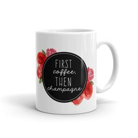 """""""First Coffee Then Champagne"""" Floral Circle Mug"""