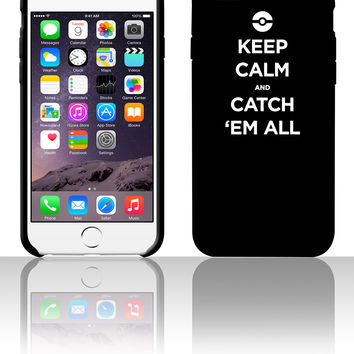 Keep Calm And Catch 'Em All 5 5s 6 6plus phone cases