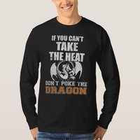If You Can't Take The Heat Don't Poke The Dragon T-Shirt
