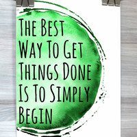 Motivational Wall Art The Best Way To Get Things Done Is To Simply Begin Print Watercolor Typography Poster Dorm Apartment Wall Art