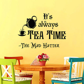 Wall Decals Quotes Alice in Wonderland Wall Decal Quote Mad Hatter Sayings It's Always Tea Time Wall Vinyl Decals Nursery Home Decor AN638