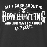 All I Care About is Bow Hunting And Like Maybe 3 People and Beer T-Shirt Hunting fishing Shirt tee Shirt Mens Ladies Womens Youth ML-535