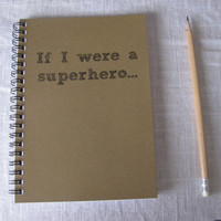 If I were a superhero... - 5 x 7 journal