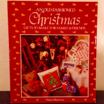 An Old-Fashioned Christmas, Gifts To Make For Family & Friends, Christmas Crafts, Handmade Gifts, Instructional Book, Decorations