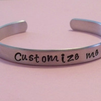"Custom hand stamped aluminum bracelet cuff 1/4"" by 6"" custom you design it daughter sister friend"