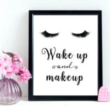 Wake Up And Makeup, PRINTABLE, quote, fashion, vanity, wall decor, wall art, home decor, bathroom, dorm, gift idea, modern, INSTANT DOWNLOAD