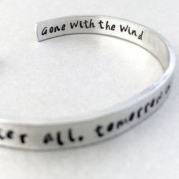 Gone With the Wind Bracelet - Tomorrow is Another Day - Hand Stamped Cuff in Aluminum, Golden Brass or Sterling Silver  - Gifts under 20