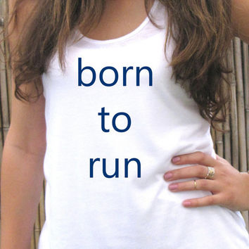 BORN TO RUN tank top shirt, womens tee T shirt, Screenprint for women