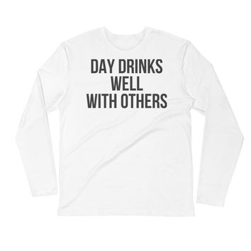 Day Drinks Well With Others Long Sleeve Fitted Crew