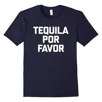 Tequila Por Favor T-Shirt funny saying sarcastic novelty tee