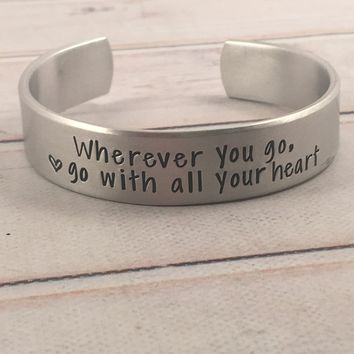 """Wherever you go, go with all your heart"" - 1/2"" Cuff Bracelet - Ready to ship sample"